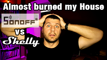 Me holding my head with label almost burned my House, Sonoff vs Shelly