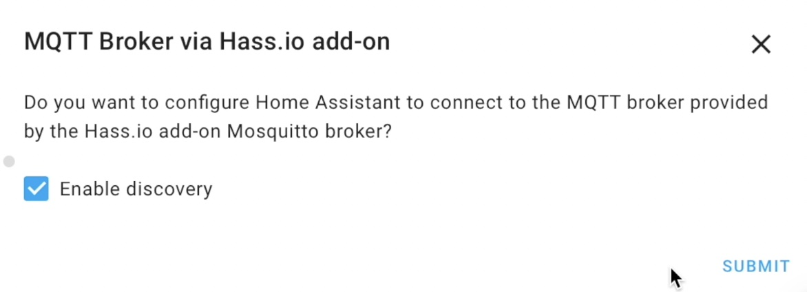 Adding MQTT integration in Home Assistant is very easy when your use Mosquitto add-on
